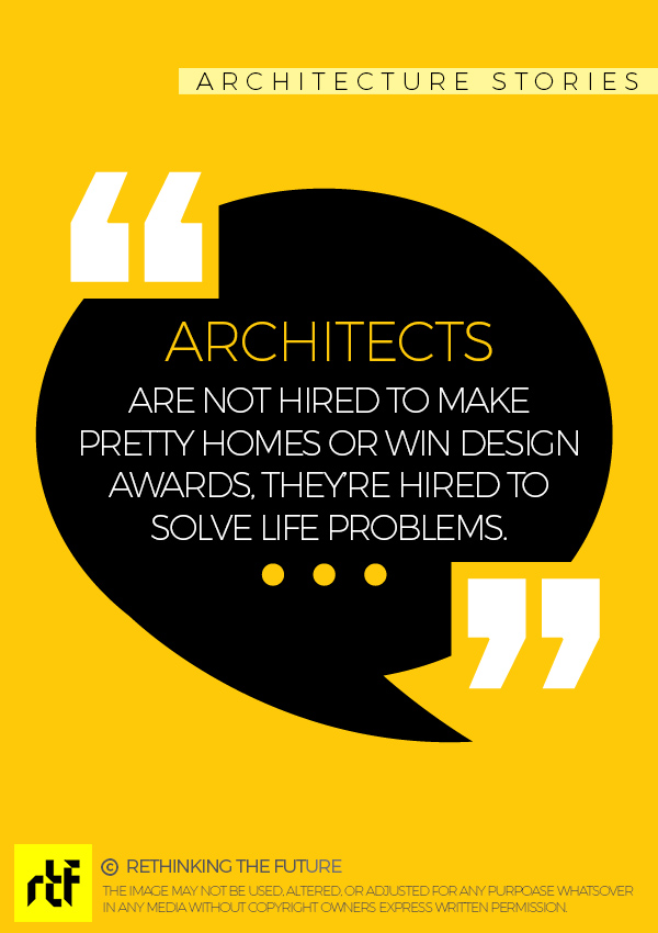 They're hired to solve life problems | Architecture Quotes