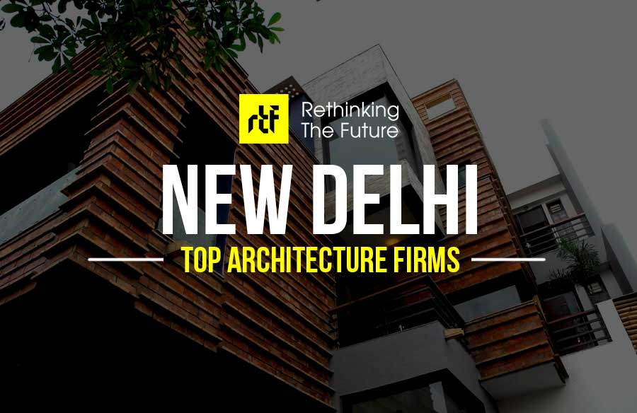 Top 90 Architecture Firms In Delhi Rtf Rethinking The Future
