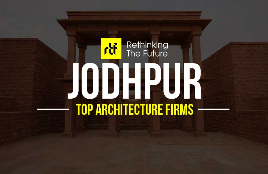 Architects In Jodhpur Top 5 Architecture Firms In Jodhpur Rtf Rethinking The Future