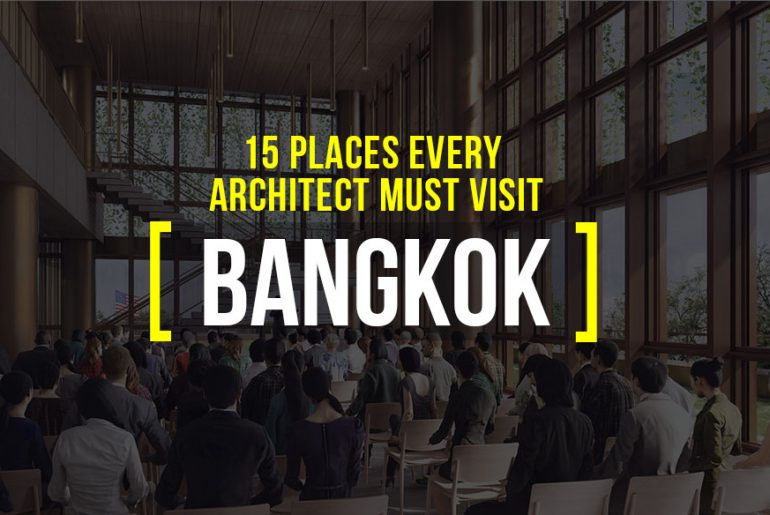 15 PLACES ARCHITECTS MUST VISIT IN BANGKOK