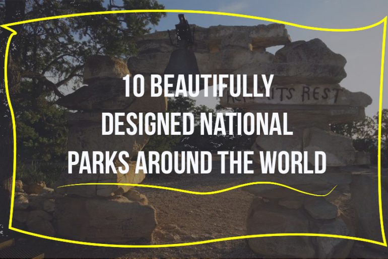 10 BEAUTIFULLY DESIGNED NATIONAL PARKS AROUND THE WORLD