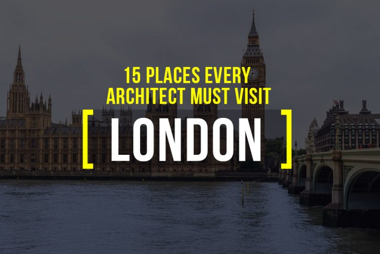 15 Places Architects must visit in London