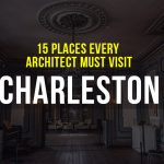 15 Places every Architect must visit in Charleston