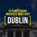 15 Places Architects Must Visit in Dublin - Rethinking The Future