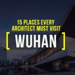 15 Places Architects Must Visit in Wuhan - Rethinking The Future