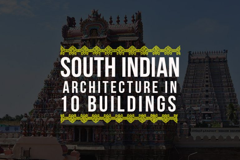 Architectural Heritage of South India in 10 Buildings