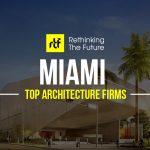 Top 50 Architecture Firms in Miami - RTF   Rethinking The Future
