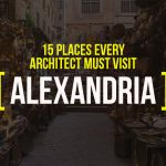 15 Places Architects Must Visit in Alexandria - Rethinking The Future