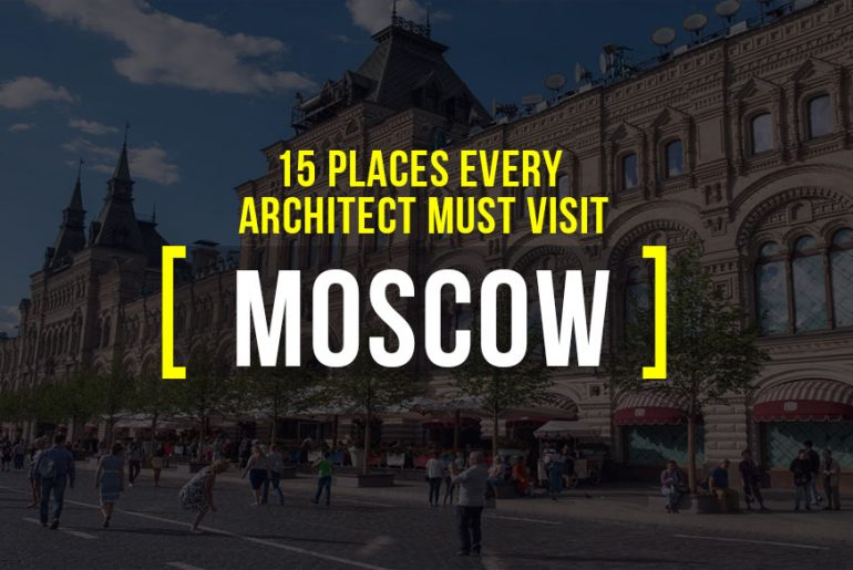 15 Places an Architect must visit in Moscow