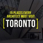 15 Places Architects Must Visit in Toronto - Rethinking The Future