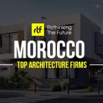 Architects in Morocco- Top Architecture Firms in Morocco - Rethinking The Future