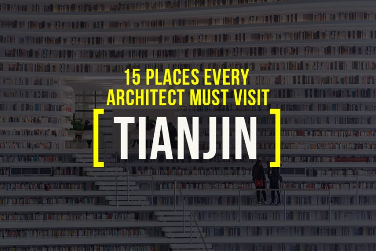 Places To Visit In Tianjin, China For A Travelling Architect - Rethinking The Future
