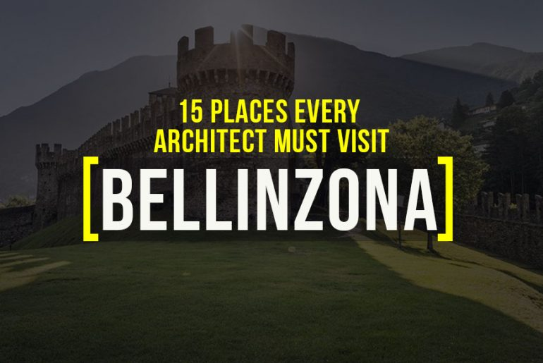 Places To Visit In Bellinzona For The Travelling Architect - Rethinking The Future