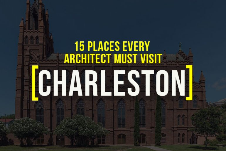 15 Places Architects Must Visit in Charleston - Rethinking The Future