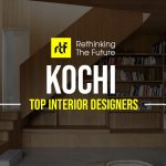Interior Designer in Kochi- Top 50 Interior Designers in Kochi - Rethinking The Future