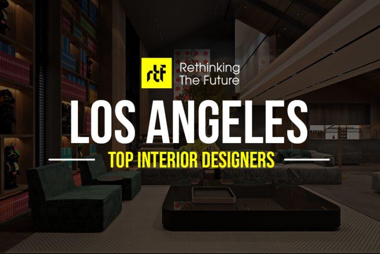 Interior Designer in Los Angeles- Top 50 Interior Designers in Los Angeles - Rethinking The Future
