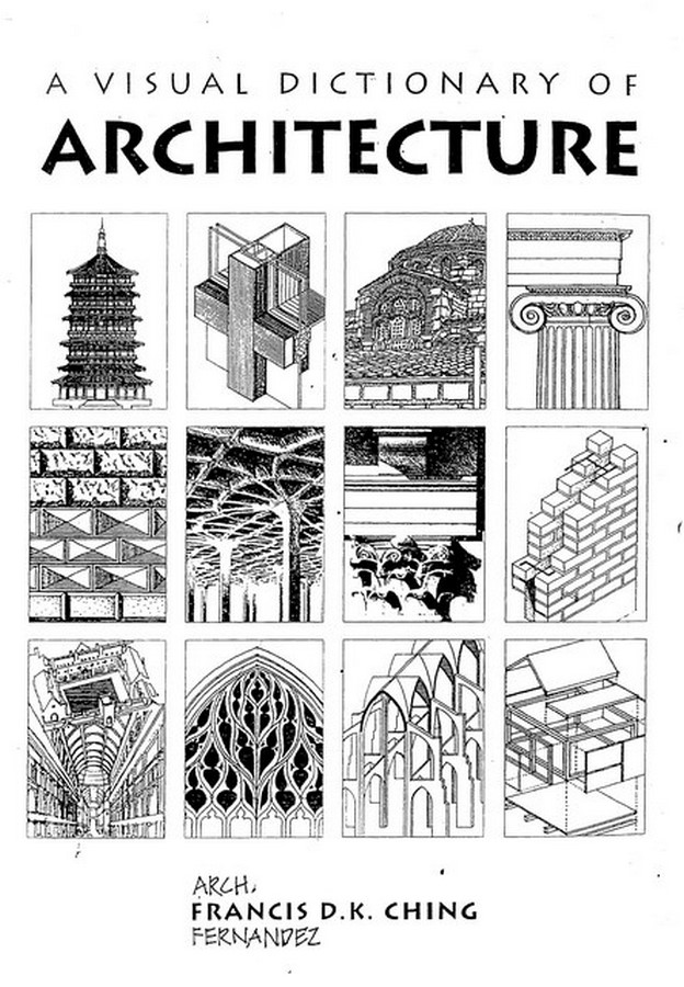 A VISUAL DICTIONARY OF ARCHITECTURE – Francis D. K. Ching