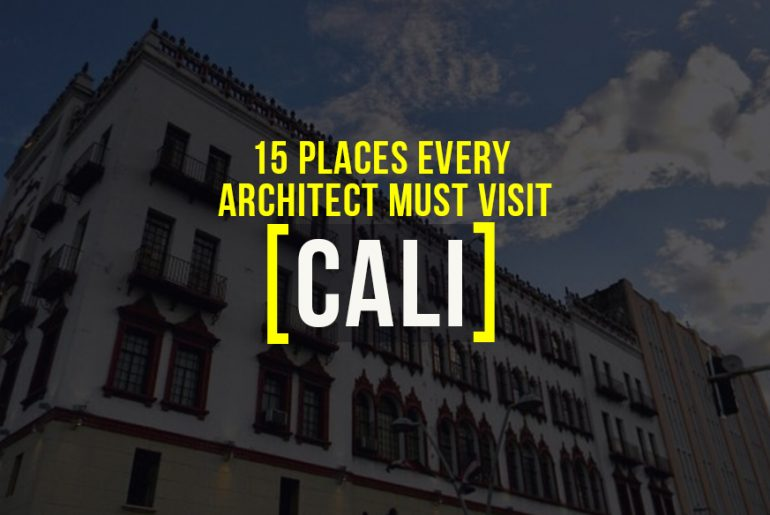 15 Places to Visit in Cali For The Travelling Architect - Rethinking The Future