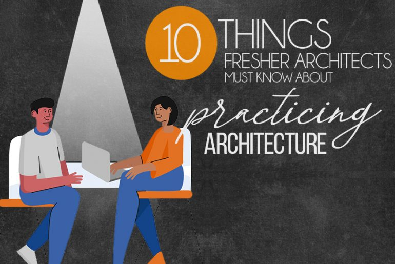 10 Things Fresher Architects Must Know About Practicing Architecture - Rethinking The Future
