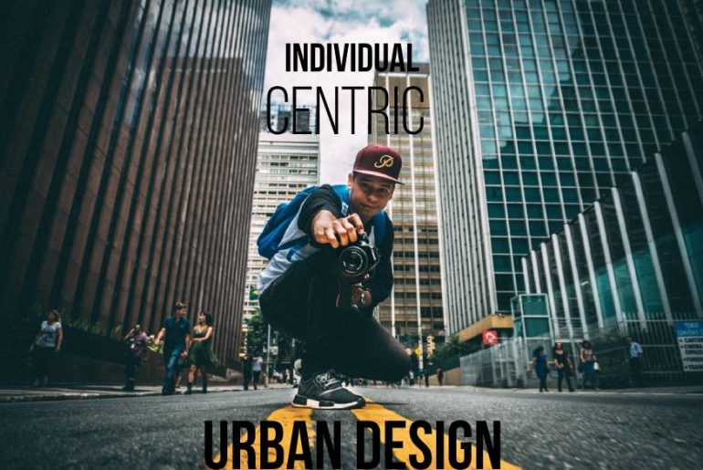 Individual-Centric Urban Design What Does it Look Like