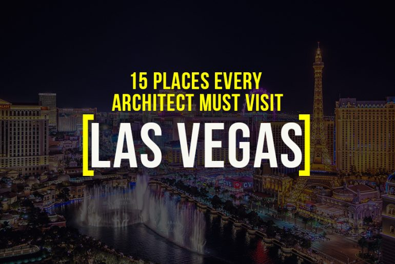 15 Places to Visit in Las Vegas For The Travelling Architect
