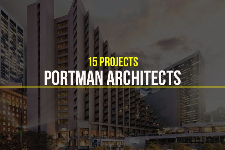Portman Architects- 15 Iconic Projects