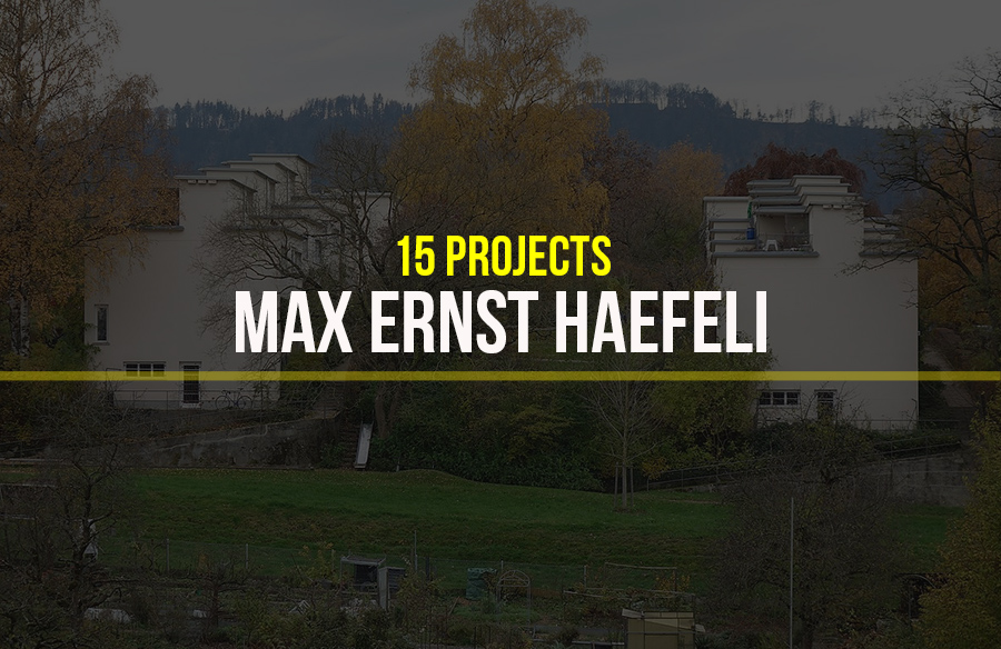 Max Ernst Haefeli- 15 Iconic Projects