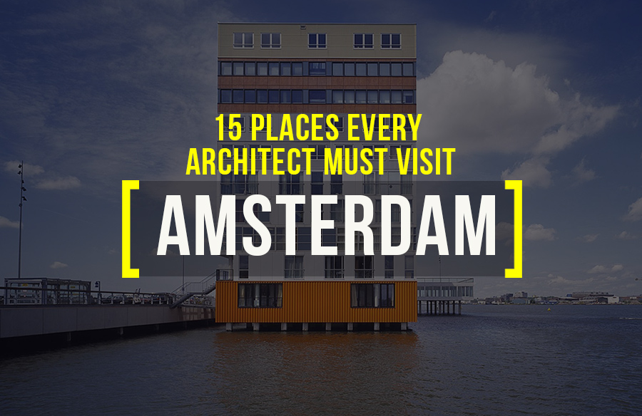 Places to visit in Amstredam for the Travelling Architect