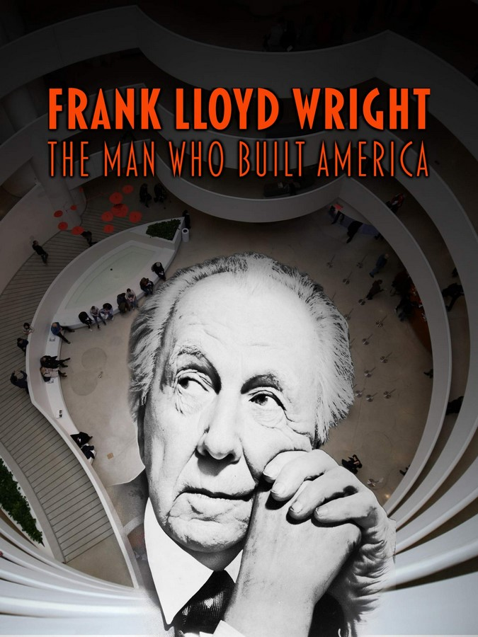 Movies for Architects: Frank Lloyd Wright: Man Who Built America (2017)- Sheet1