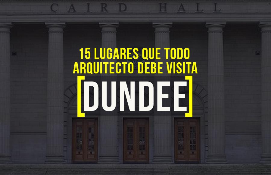 15 lugares para visitar en Dundee para el arquitecto viajero
