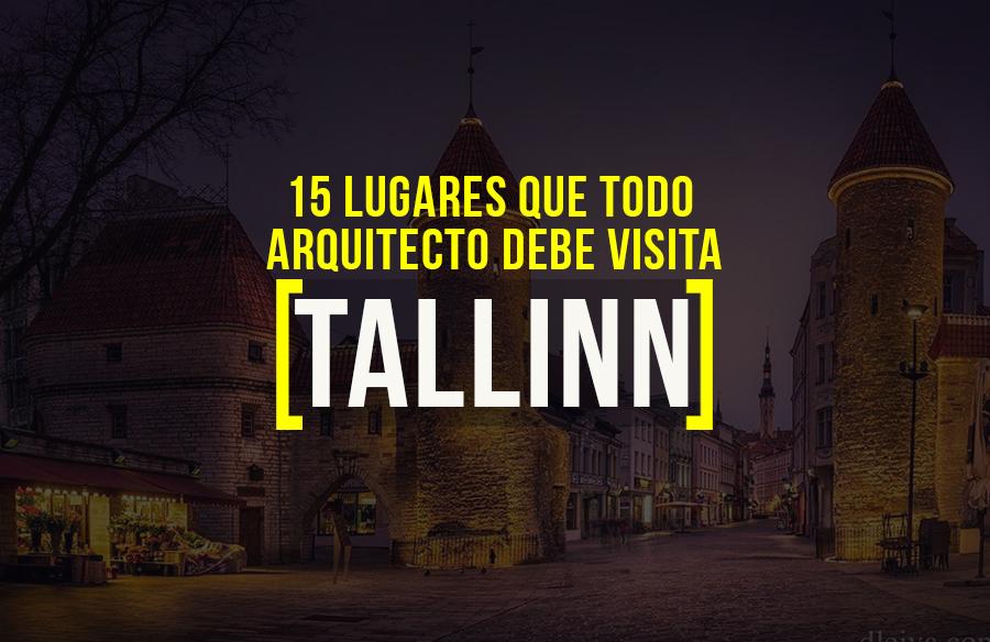 15 lugares que visitar en Tallin para el arquitecto viajero