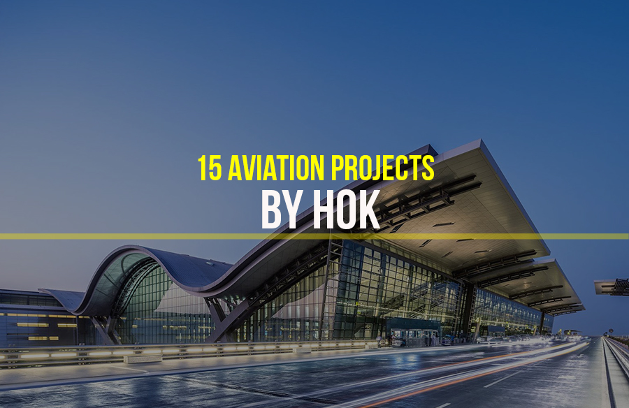 Aviation and Transportation Projects by HOK- 15 Iconic Projects