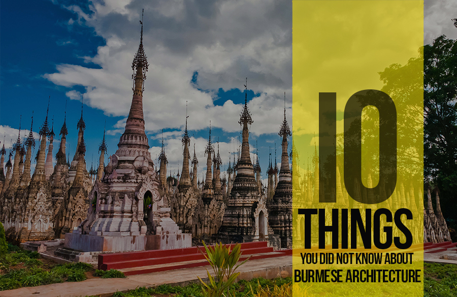 10 Things you did not know about Burmese Architecture