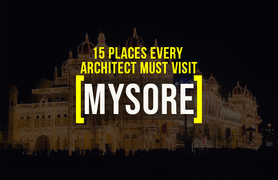 Places to visit in Mysore for the Travelling Architect