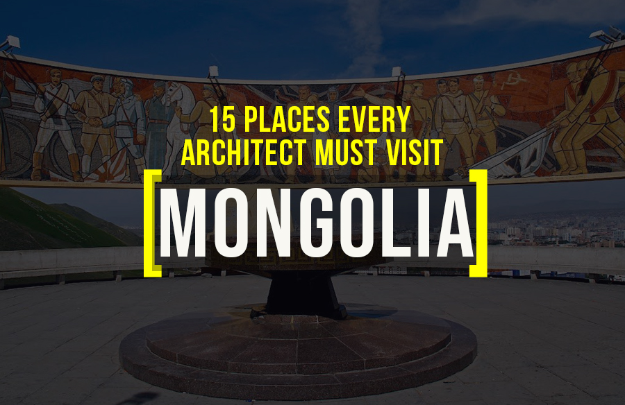 Places to visit in Mongolia for the Travelling Architect
