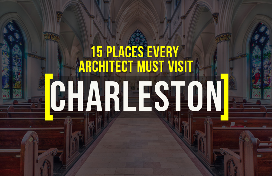 Places to visit in Charleston for the Travelling Architect