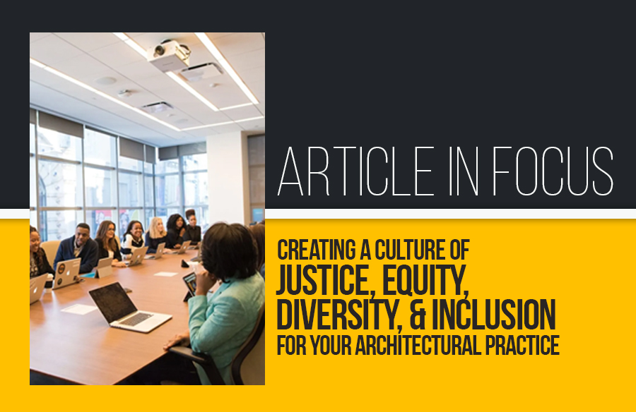 Article in Focus: Creating a Culture of Justice, Equity, Diversity, and Inclusion for Your Architectural Practice