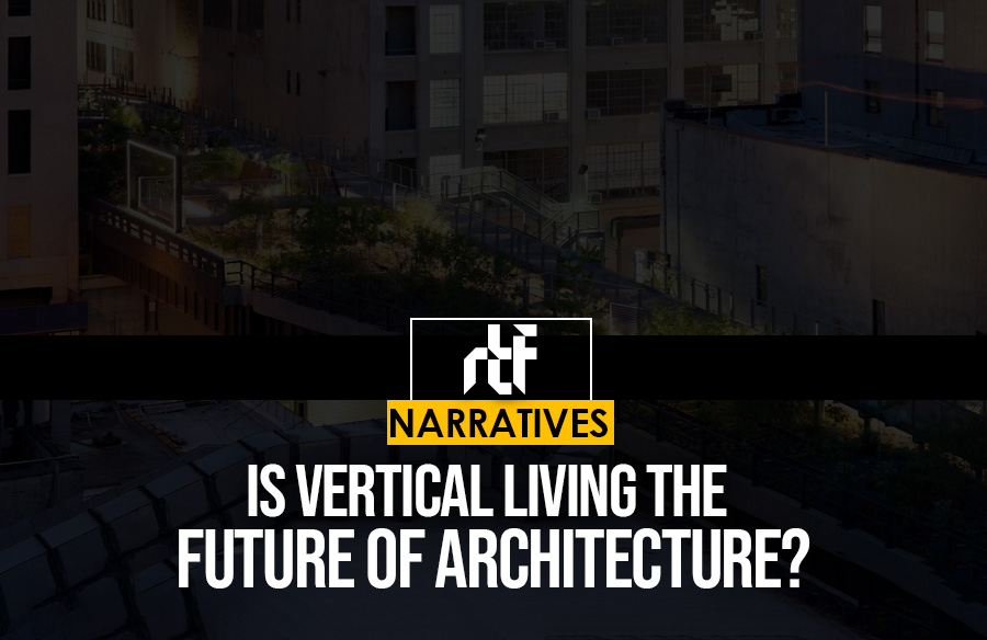Is Vertical Living the Future of Architecture?