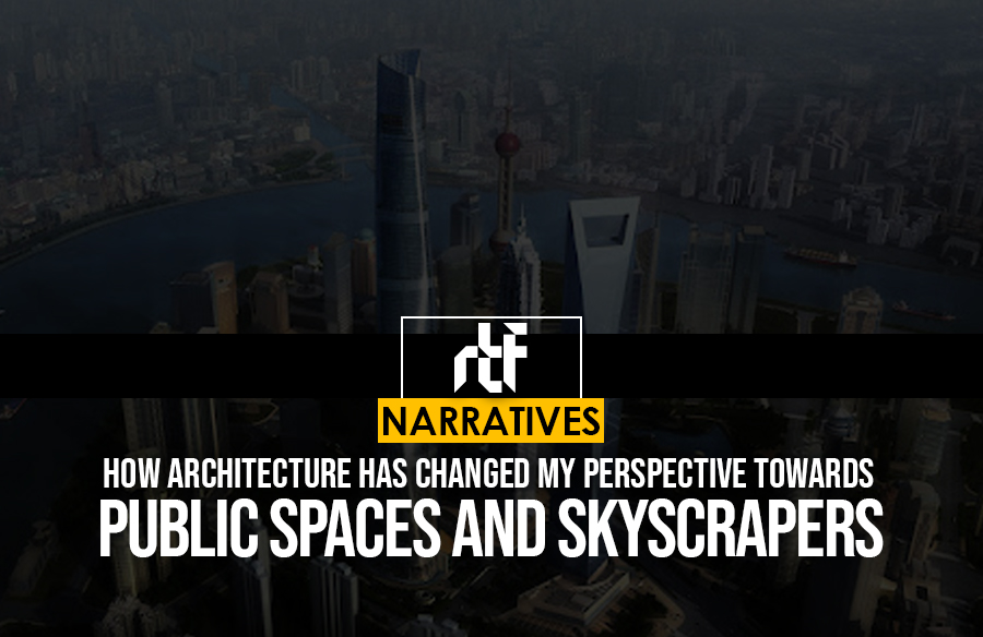 How Architecture Has Changed My Perspective Towards Public Spaces and Skyscrapers