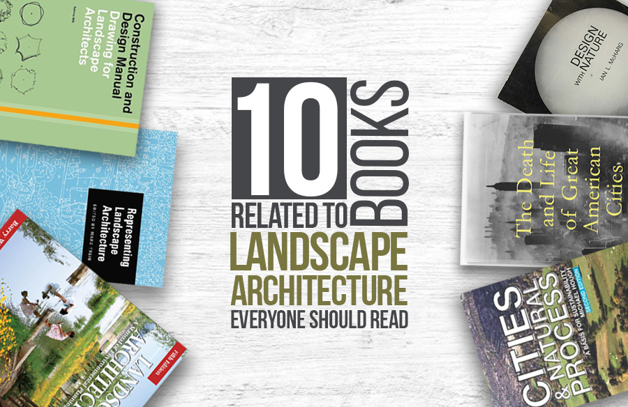 10 Books related to Landscape Architecture everyone should read