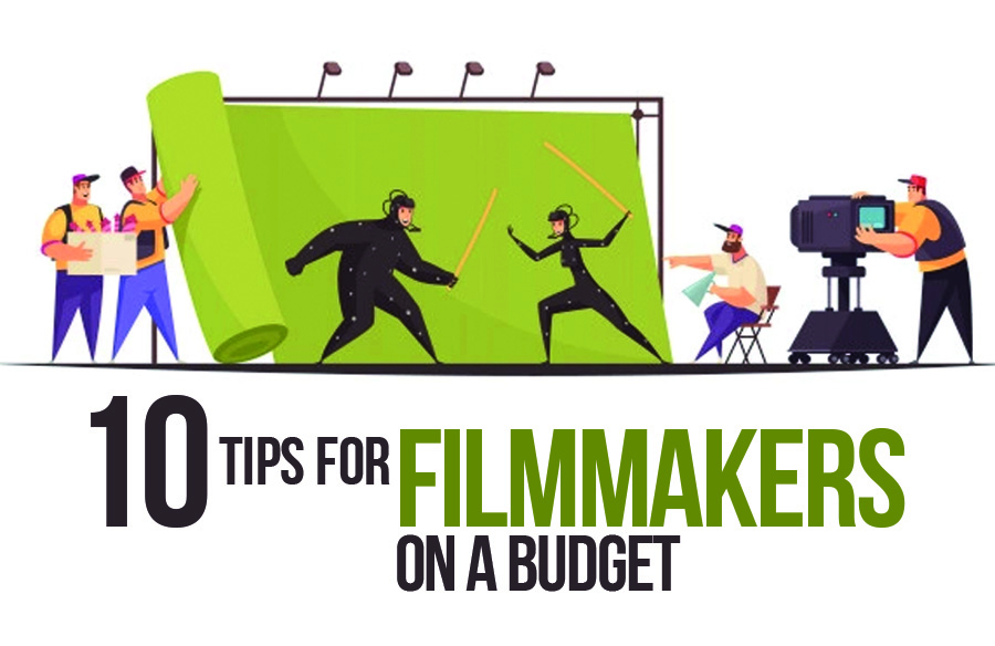 10 Tips For Filmmakers on a Budget