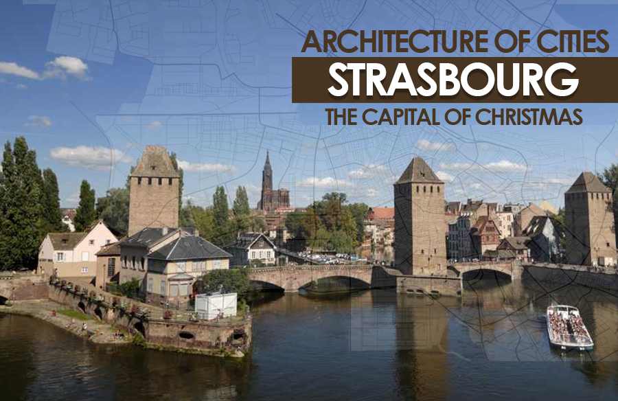 Architecture of Cities: Strasbourg- The Capital of Christmas