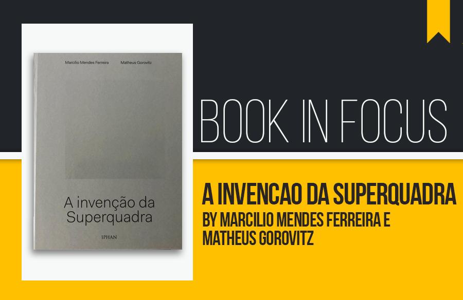 Book in Focus: A invenção da Superquadra by Marcílio Mendes Ferreira e Matheus Gorovitz