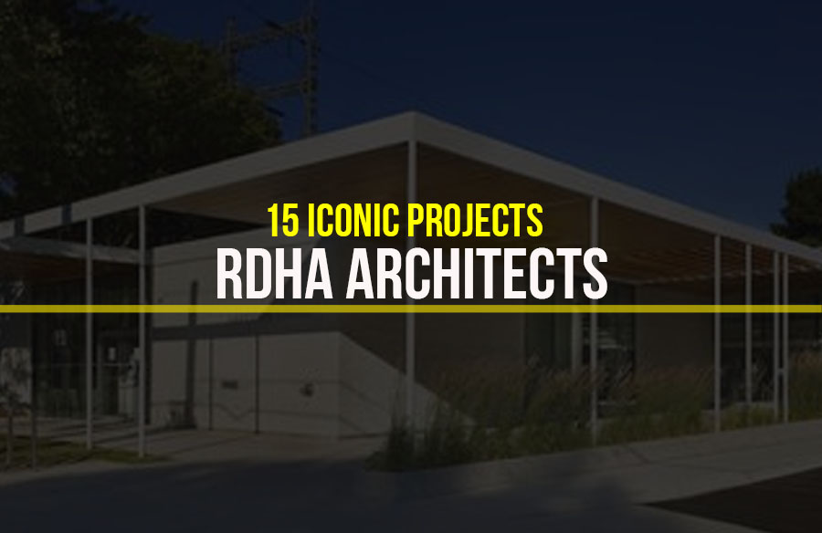 RDHA Architects- 15 Iconic Projects