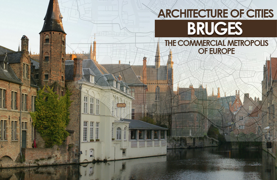 Architecture of Cities: Bruges- The Commercial Metropolis of Europe