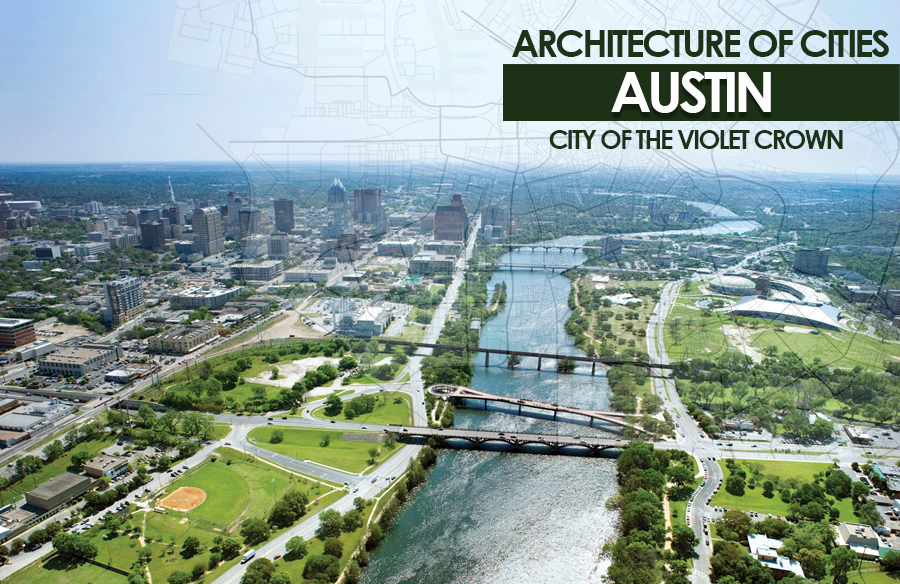 Architecture of Cities: Austin- City of the Violet Crown