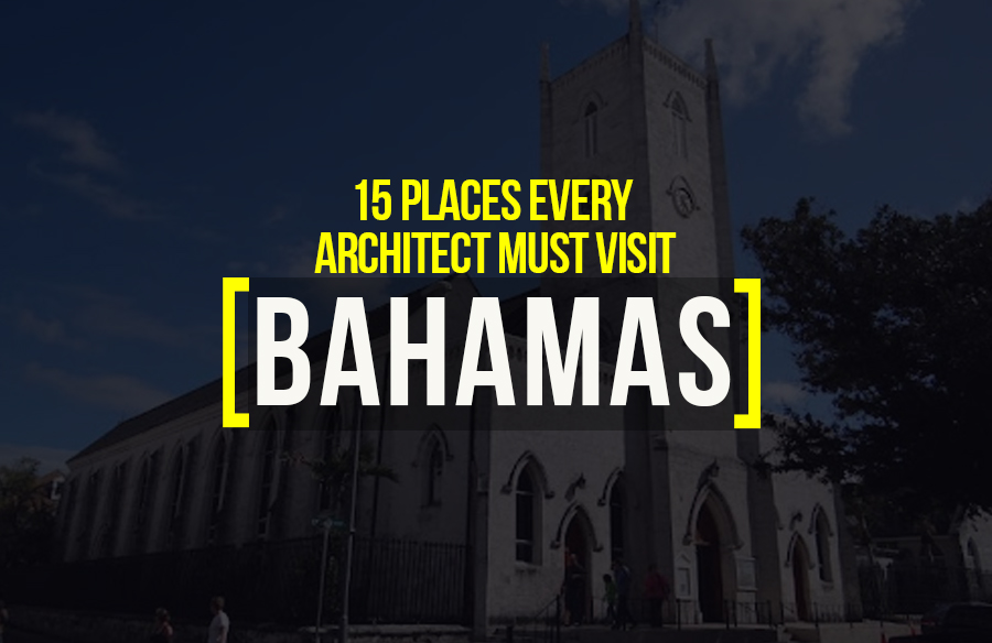 15 Places to visit in Bahamas for the Travelling Architect
