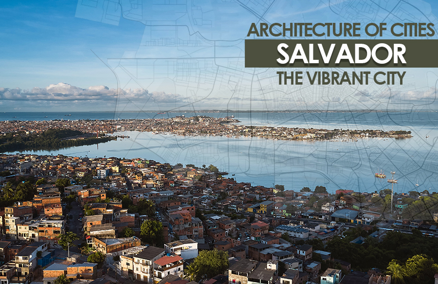 Architecture of Cities: Salvador- The Vibrant City